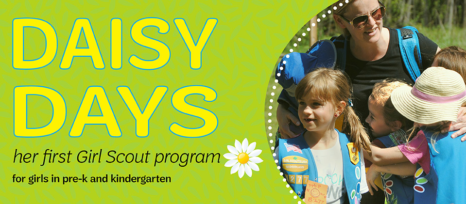 Daisy Days. Her first Girl Scout program. For girls in Pre-K and K.